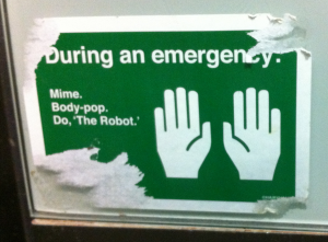 """During an emergency: Mime, Body-pop, do 'The Robot'."""