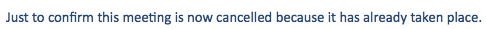 Just to confirm that this meeting has been cancelled because it has already taken place.